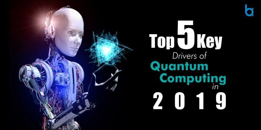 Top 5 Key Drivers of Quantum Computing in 2019   Business APAC